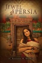Jewel of Persia ebook by Roseanna M. White