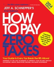 How to Pay Zero Taxes 2014: Your Guide to Every Tax Break the IRS Allows ebook by Jeff A. Schnepper