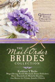 The Mail-Order Brides Collection - 9 Historical Stories of Marriage that Precedes Love ebook by Megan Besing, Noelle Marchand, Donna Schlachter,...