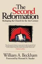 The Second Reformation - Reshaping the Church for the 21st Century ebook by Bill Beckham