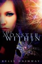 The Monster Within ebook by Kelly Hashway