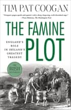 The Famine Plot ebook by Tim Pat Coogan