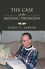 The Case of the Missing Pronoun ebook by James C. Jarrad