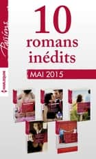 10 romans Passions inédits + 1 gratuit (n°534 à 538 - mai 2015) - Harlequin collection Passions ebook by Collectif