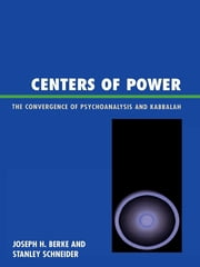 Centers of Power - The Convergence of Psychoanalysis and Kabbalah ebook by Stanley R. Schneider