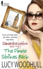 The Dimple Strikes Back ebook by Lucy Woodhull