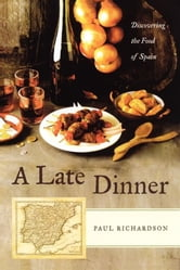 Late Dinner - Discovering the Food of Spain ebook by Paul Richardson