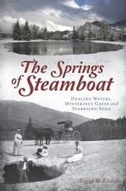 The Springs of Steamboat - Healing Waters, Mysterious Caves and Sparkling Soda ebook by Dagny McKinley