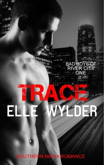 Trace - Bad Boys of River City, #1 ebook by Elle Wylder