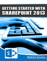 Getting Started With SharePoint 2013 ebook by Robert Crane