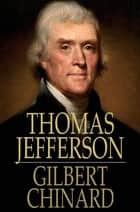 Thomas Jefferson - The Apostle of Americanism ebook by Gilbert Chinard