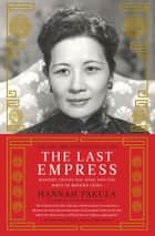 The Last Empress ebook by Hannah Pakula
