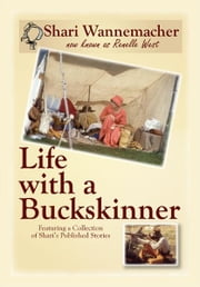 Life with a Buckskinner - Featuring a Collection of Shari's Published Stories ebook by Shari Wannemacher,Renelle West