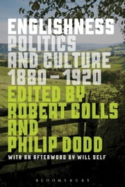 Englishness - Politics and Culture 1880-1920 ebook by Robert Colls,Philip Dodd