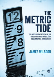 The Metric Tide - Independent Review of the Role of Metrics in Research Assessment and Management ebook by James Wilsdon
