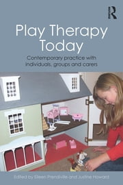 Play Therapy Today - Contemporary Practice with Individuals, Groups and Carers ebook by Eileen Prendiville,Justine Howard