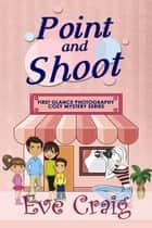 Point and Shoot - First Glance Photography Cozy Mystery Series, #4 ebook by Eve Craig