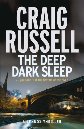 The Deep Dark Sleep - A Lennox Thriller ebook by Craig Russell
