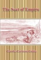 The Seat of Empire ebook by Charles Carleton Coffin