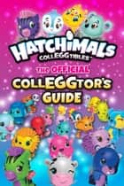 Hatchimals CollEGGtibles: The Official CollEGGtor's Guide ebook by Jenne Simon