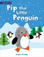 Pip the Little Penguin (An Alphaprints picture book) ebook by Roger Priddy