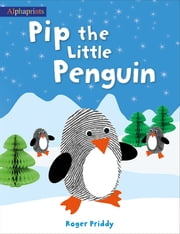 Pip the Little Penguin (An Alphaprints picture book) ekitaplar by Roger Priddy