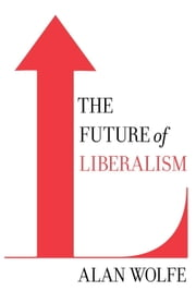 The Future of Liberalism ebook by Alan Wolfe