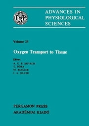 Oxygen Transport to Tissue - Satellite Symposium of the 28th International Congress of Physiological Sciences, Budapest, Hungary, 1980 ebook by A. G. B. Kovách,E. Dóra,M. Kessler