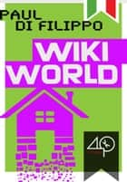 Wikiworld ebook by Paul Di Filippo, Elena Cantoni