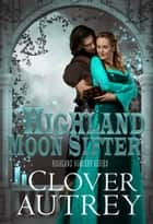 Highland Moon Sifter ebook by Clover Autrey