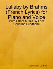 Lullaby by Brahms (French Lyrics) for Piano and Voice - Pure Sheet Music By Lars Christian Lundholm ebook by Lars Christian Lundholm