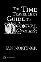 The Time Traveller's Guide to Medieval England Brain Shot ebook by