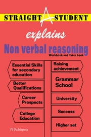 Straight A Student Explains Non Verbal Reasoning ebook by N Robinson