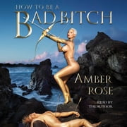 How to Be a Bad Bitch audiobook by Amber Rose