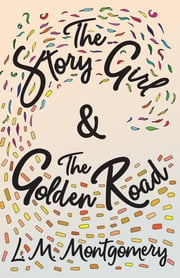 The Story Girl & The Golden Road ebook by L. M. Montgomery