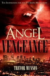 Angel of Vengeance - The Novel That Inspired the TV Show 'Moonlight' ebook by Trevor O. Munson
