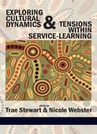 Exploring Cultural Dynamics and Tensions Within Service-Learning ebook by Trae Stewart,Nicole Webster