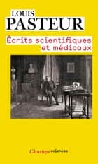 Écrits scientifiques et médicaux ebook by Louis Pasteur, André Pichot