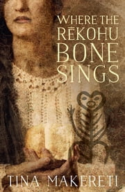 Where the Rekohu Bone Sings ebook by Tina Makereti,Tina Makereti