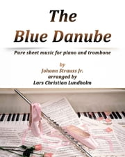 The Blue Danube Pure sheet music for piano and trombone by Johann Strauss Jr. arranged by Lars Christian Lundholm ebook by Pure Sheet Music