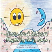 Sun and Moon - Played by Sol y Luna ebook by Carolina Martinez