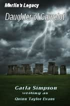Merlin's Legacy: Daughter of Camelot ebook by Carla Simpson