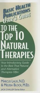 User's Guide to the Top 10 Natural Therapies ebook by Marcus Laux, N.D.,Melissa Block, M.Ed.