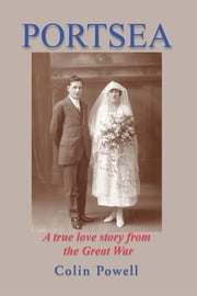 PORTSEA - A true love story from the Great War ebook by Colin Powell