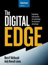 The Digital Edge - Exploiting Information and Technology for Business Advantage ebook by Mark P. McDonald,Andy Rowsell-Jones