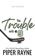 The Trouble with #9 ebook by Piper Rayne