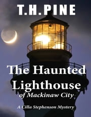 The Haunted Lighthouse - of Mackinaw City eBook by T.H. Pine