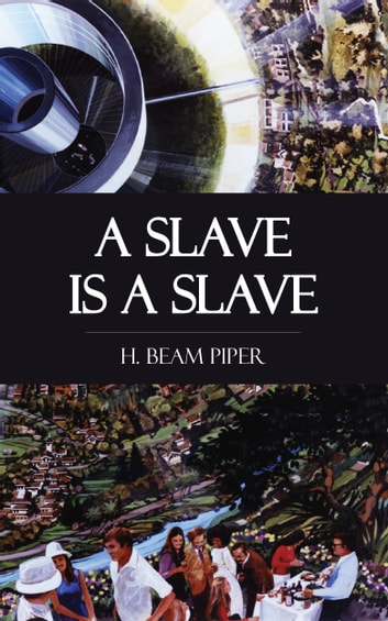 A Slave is a Slave ebook by H. Beam Piper