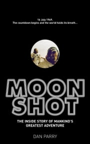 Moonshot - The Inside Story of Mankind's Greatest Adventure ebook by Dan Parry
