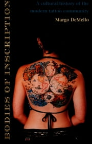 Bodies of Inscription - A Cultural History of the Modern Tattoo Community ebook by Margo DeMello,Gayle S. Rubin